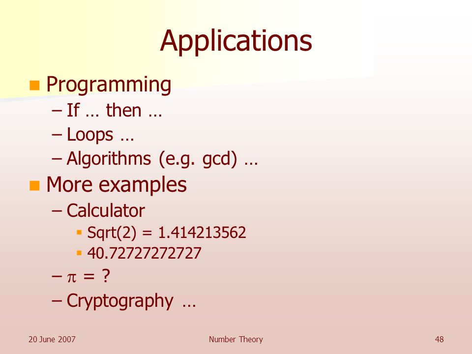 20 June 2007Number Theory48 Applications Programming –If … then … –Loops … –Algorithms (e.g.