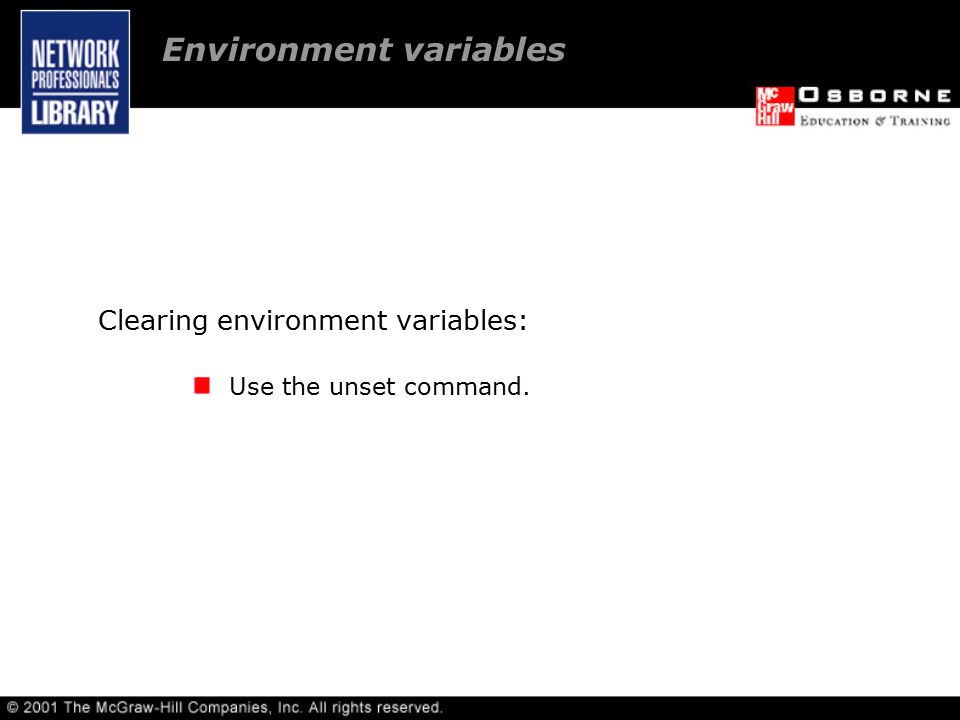 Clearing environment variables: Use the unset command. Environment variables