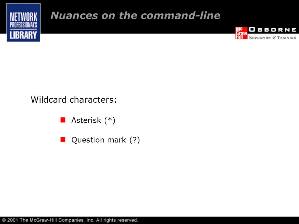 Wildcard characters: Asterisk (*) Question mark ( ) Nuances on the command-line