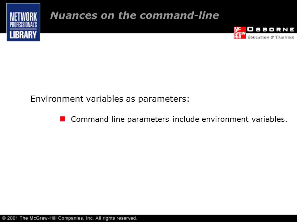 Environment variables as parameters: Command line parameters include environment variables.