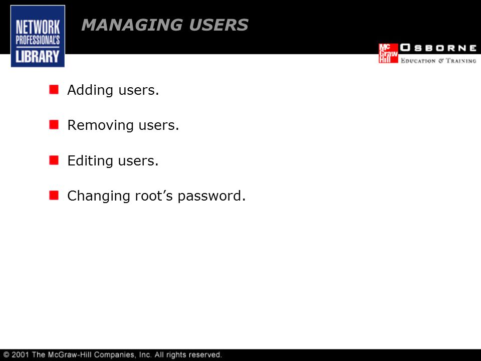 Adding users. Removing users. Editing users. Changing root's password. MANAGING USERS