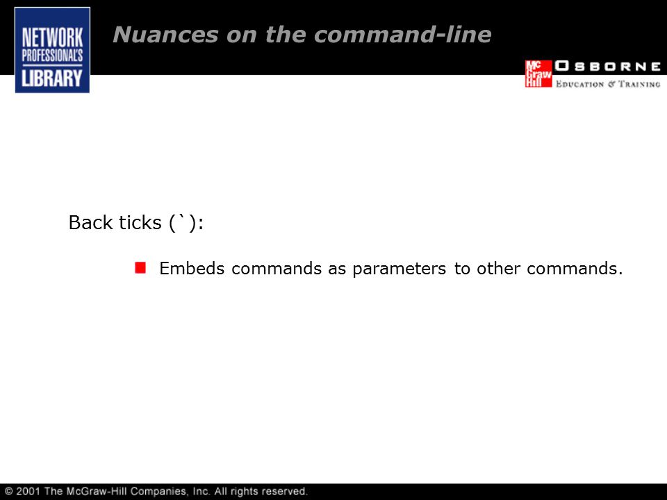 Back ticks (`): Embeds commands as parameters to other commands. Nuances on the command-line