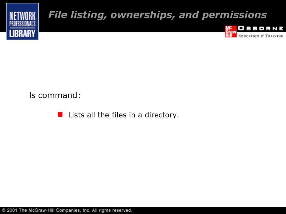 ls command: Lists all the files in a directory. File listing, ownerships, and permissions