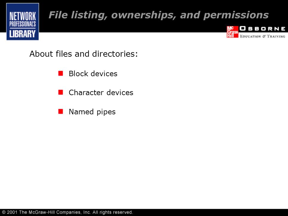 About files and directories: Block devices Character devices Named pipes File listing, ownerships, and permissions