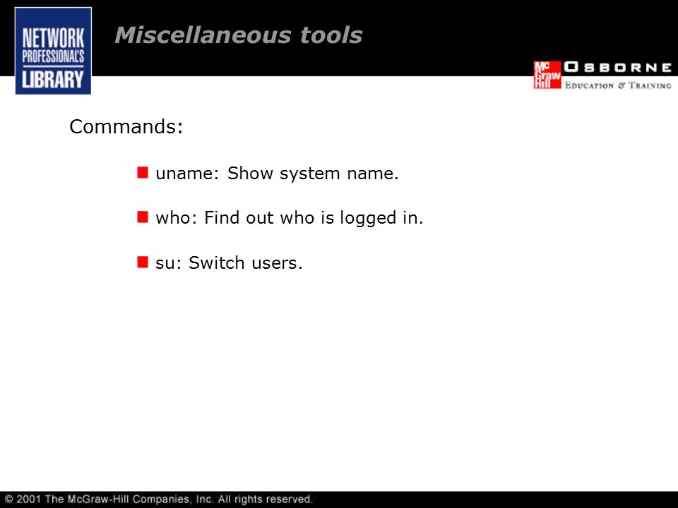 Commands: uname: Show system name. who: Find out who is logged in.