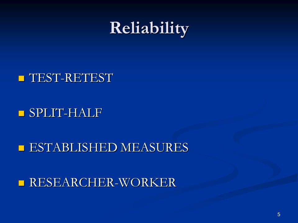 5 Reliability TEST-RETEST TEST-RETEST SPLIT-HALF SPLIT-HALF ESTABLISHED MEASURES ESTABLISHED MEASURES RESEARCHER-WORKER RESEARCHER-WORKER