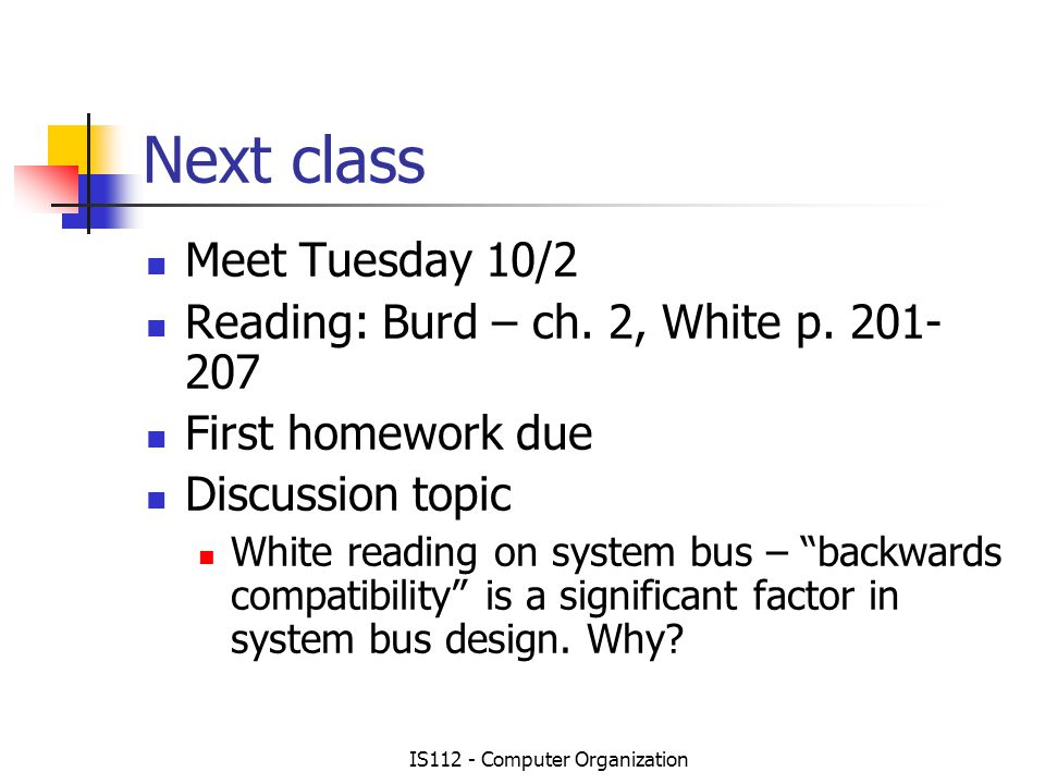 IS112 - Computer Organization Next class Meet Tuesday 10/2 Reading: Burd – ch.