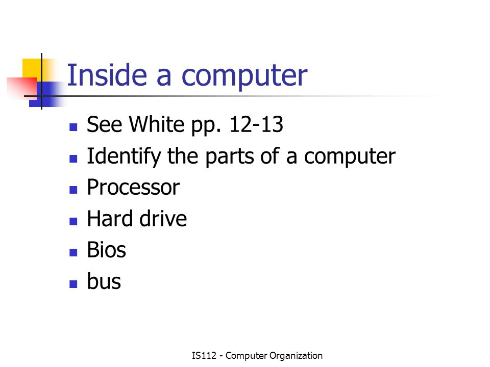 IS112 - Computer Organization Inside a computer See White pp.