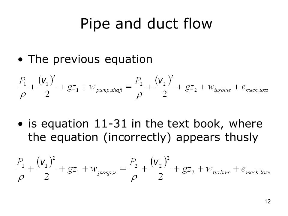 12 Pipe and duct flow The previous equation is equation in the text book, where the equation (incorrectly) appears thusly