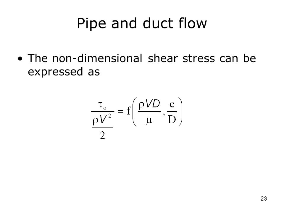 23 Pipe and duct flow The non-dimensional shear stress can be expressed as