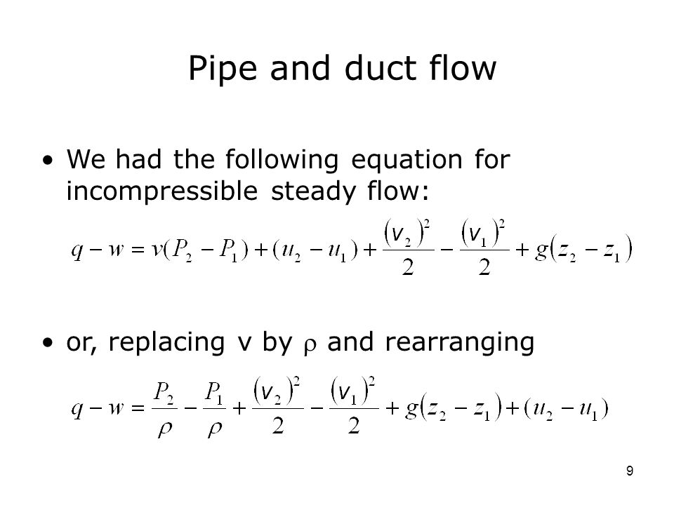 9 Pipe and duct flow We had the following equation for incompressible steady flow: or, replacing v by  and rearranging