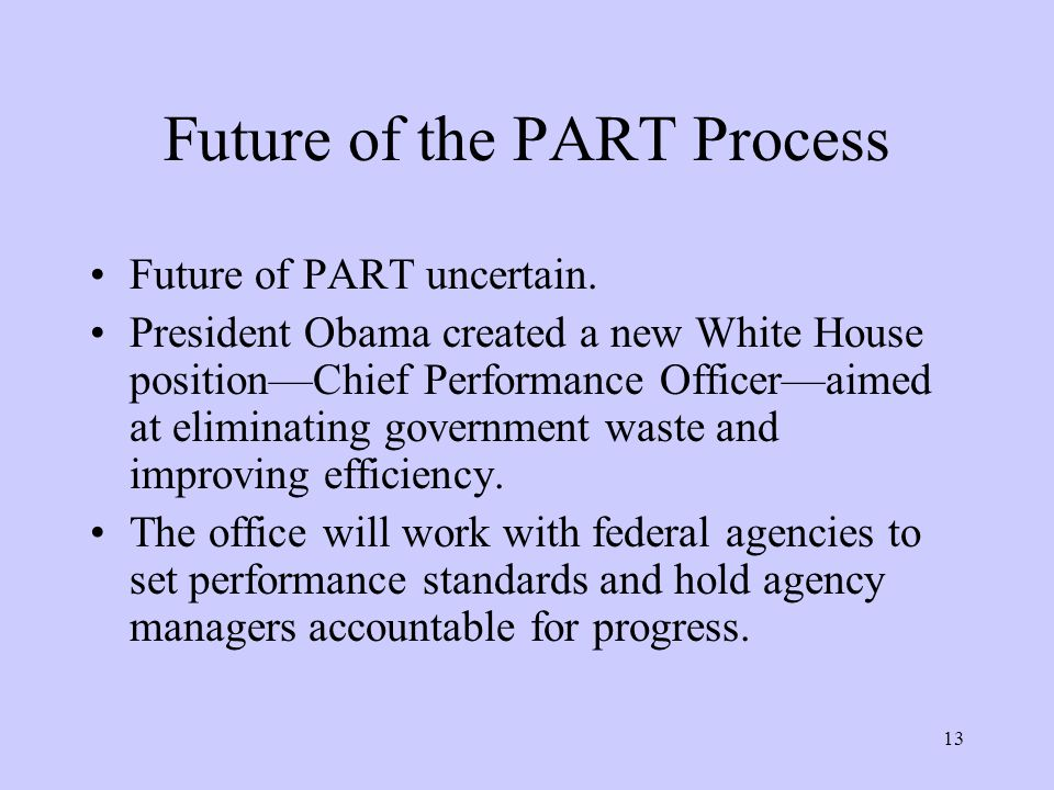 13 Future of the PART Process Future of PART uncertain.