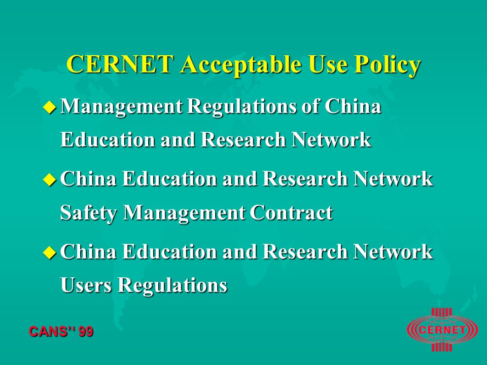 CANS'' 99 CERNET Acceptable Use Policy u Management Regulations of China Education and Research Network u China Education and Research Network Safety Management Contract u China Education and Research Network Users Regulations