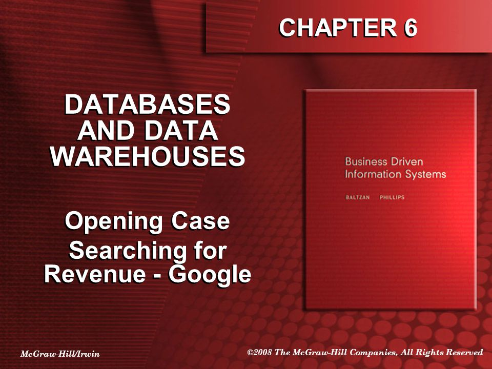 McGraw-Hill/Irwin ©2008 The McGraw-Hill Companies, All Rights Reserved DATABASES AND DATA WAREHOUSES Opening Case Searching for Revenue - Google DATABASES AND DATA WAREHOUSES Opening Case Searching for Revenue - Google CHAPTER 6