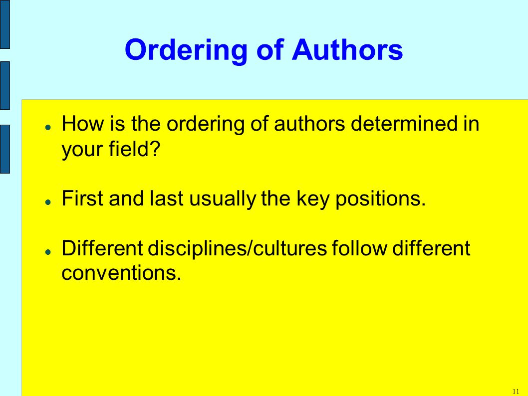 11 Ordering of Authors How is the ordering of authors determined in your field.