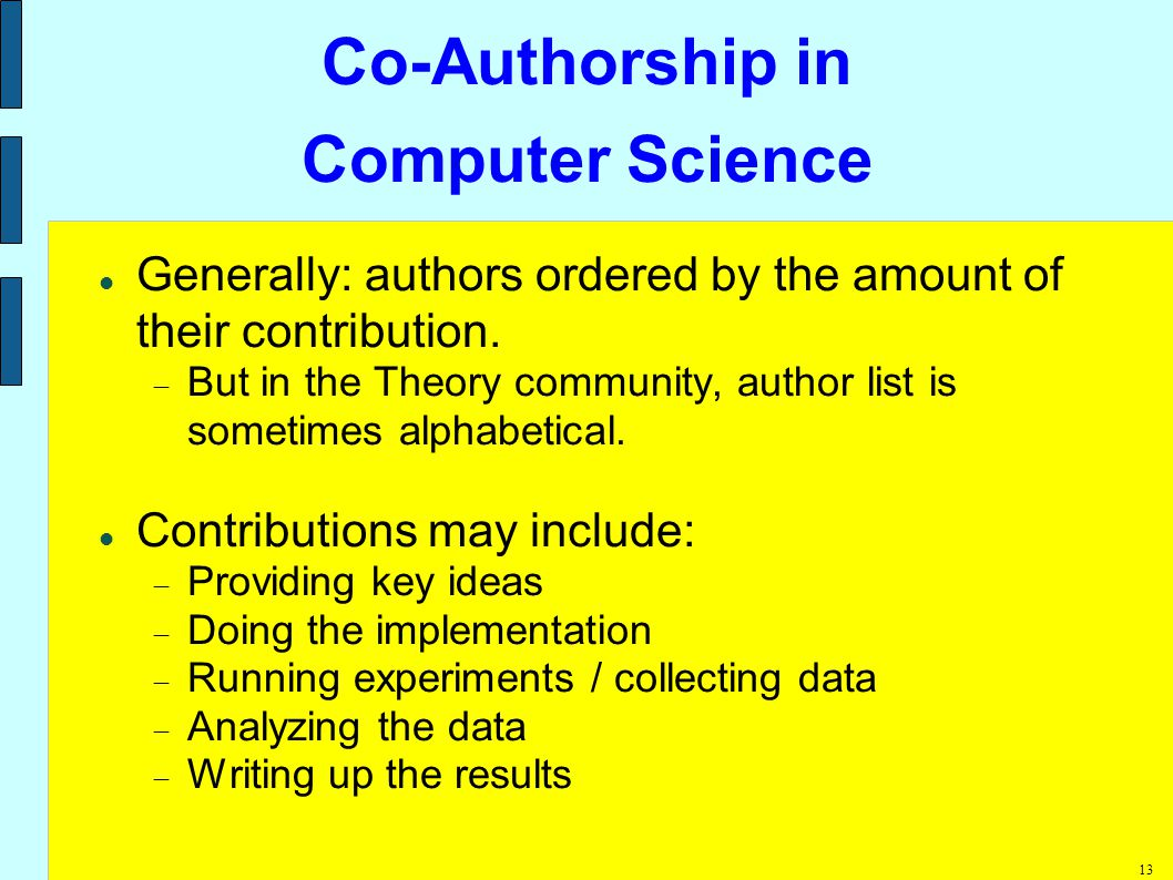 13 Co-Authorship in Computer Science Generally: authors ordered by the amount of their contribution.