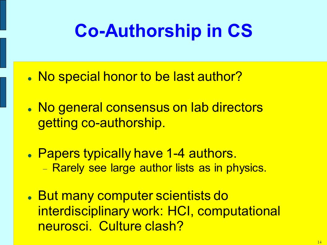 14 Co-Authorship in CS No special honor to be last author.