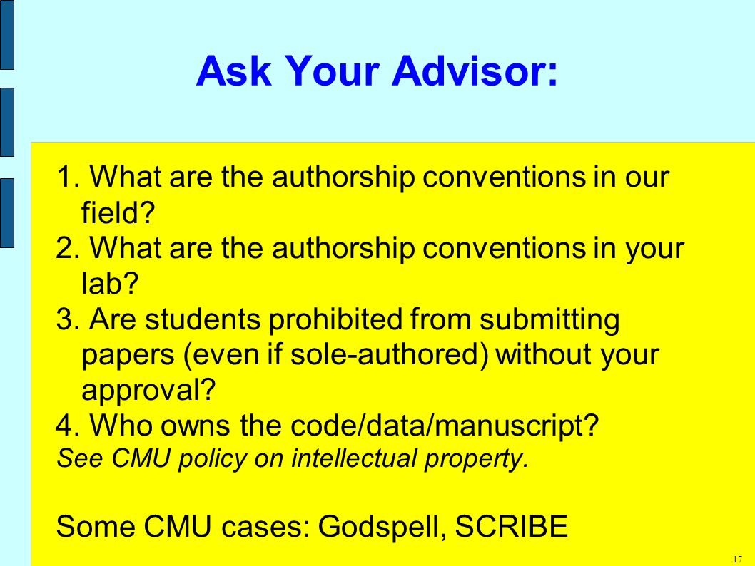 17 Ask Your Advisor: 1. What are the authorship conventions in our field.