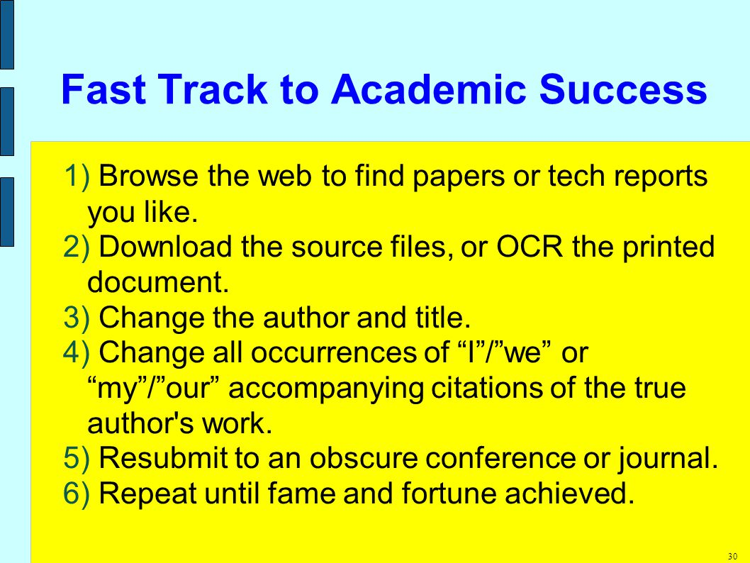 30 Fast Track to Academic Success 1) Browse the web to find papers or tech reports you like.
