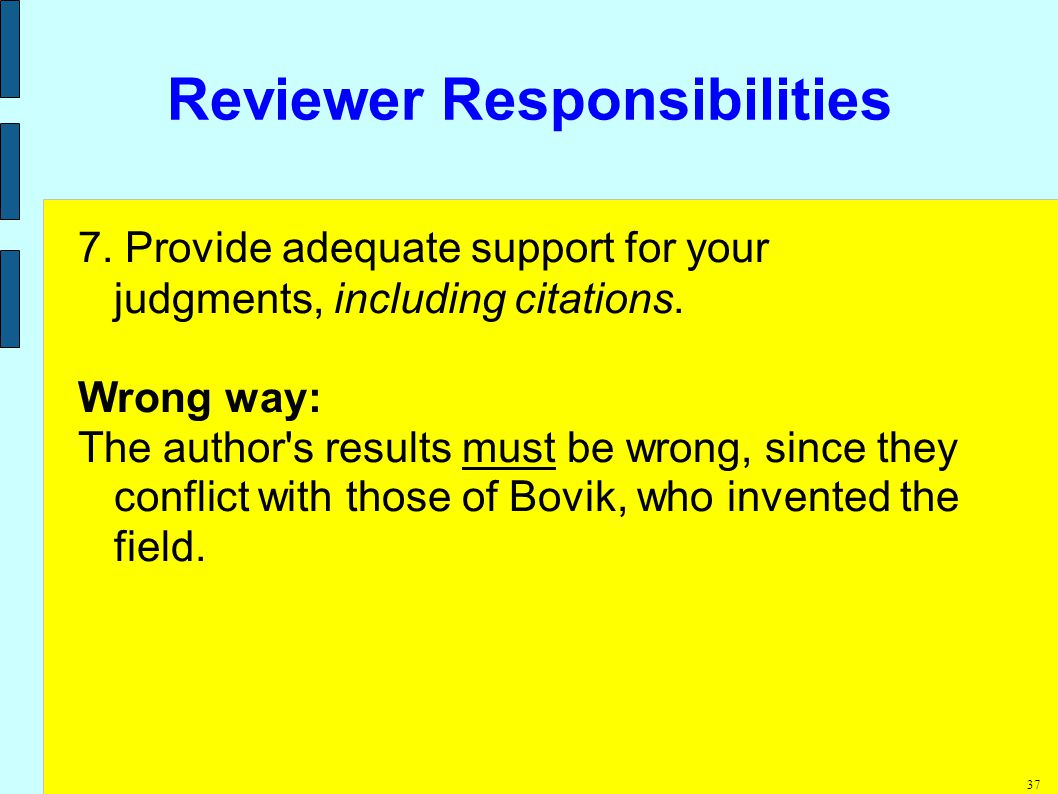 37 Reviewer Responsibilities 7. Provide adequate support for your judgments, including citations.
