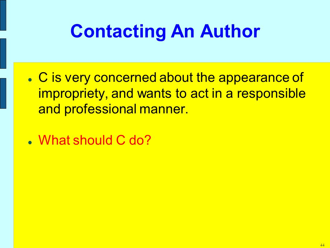 44 Contacting An Author C is very concerned about the appearance of impropriety, and wants to act in a responsible and professional manner.