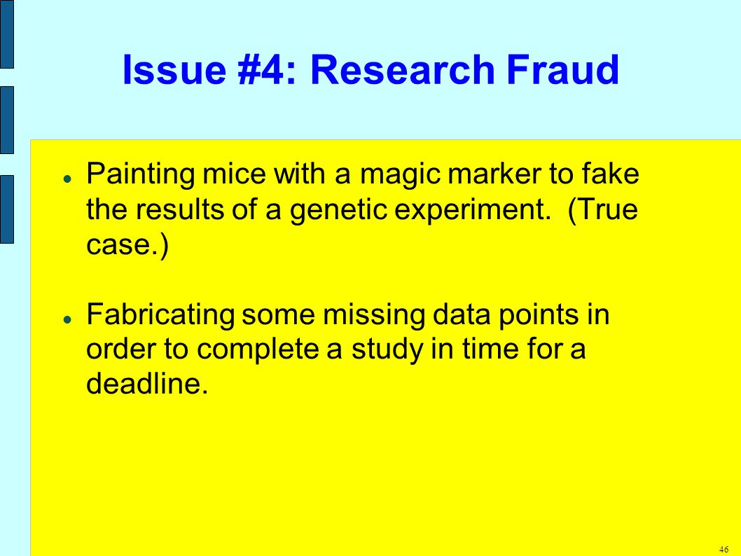 46 Issue #4: Research Fraud Painting mice with a magic marker to fake the results of a genetic experiment.