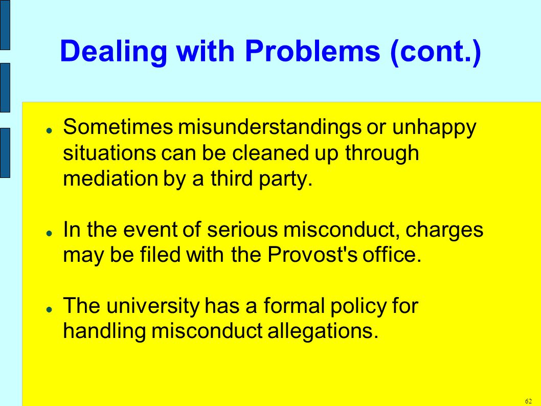 62 Dealing with Problems (cont.) Sometimes misunderstandings or unhappy situations can be cleaned up through mediation by a third party.
