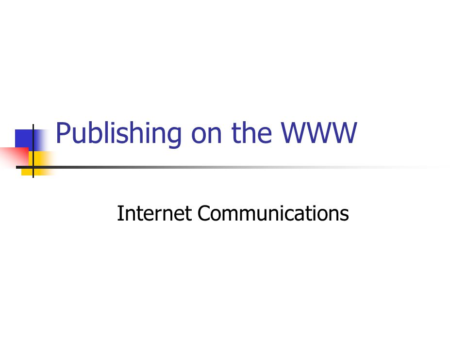 Publishing on the WWW Internet Communications