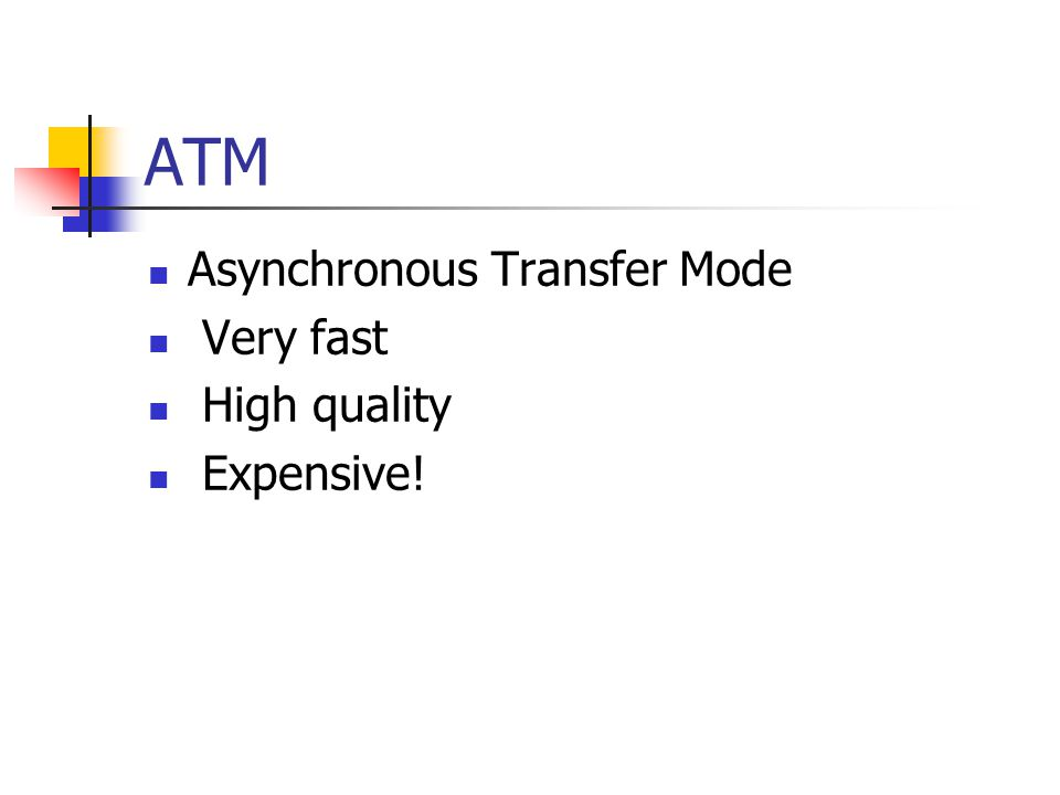 ATM Asynchronous Transfer Mode Very fast High quality Expensive!