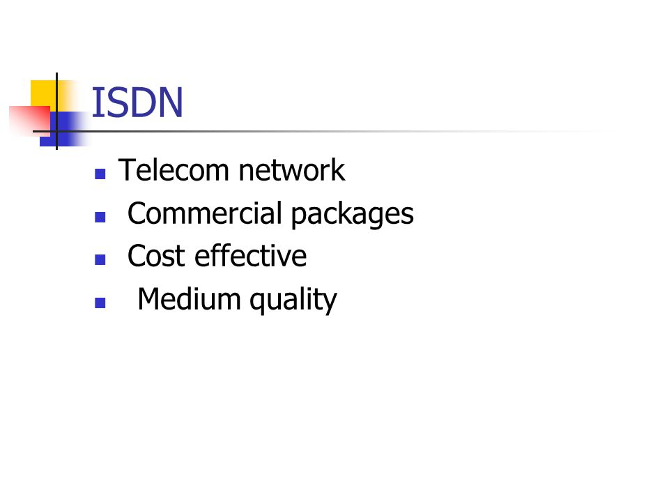 ISDN Telecom network Commercial packages Cost effective Medium quality
