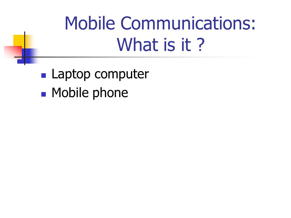 Mobile Communications: What is it Laptop computer Mobile phone