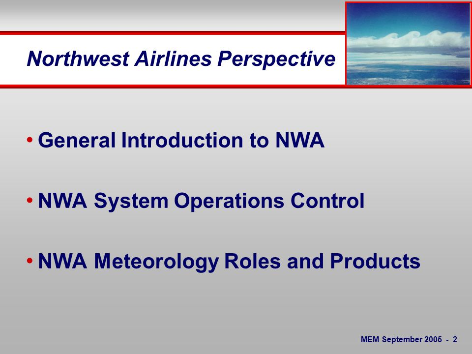 Aviation Meteorology A Northwest Airlines Perspective Tom Fahey, Manager Meteorology American Meteorological Society - Memphis Chapter 20 September 2005 Memphis, TN