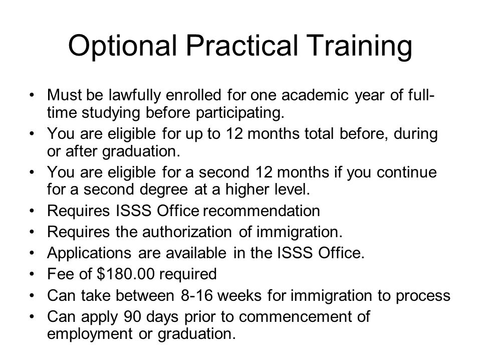 Optional Practical Training Must be lawfully enrolled for one academic year of full- time studying before participating.