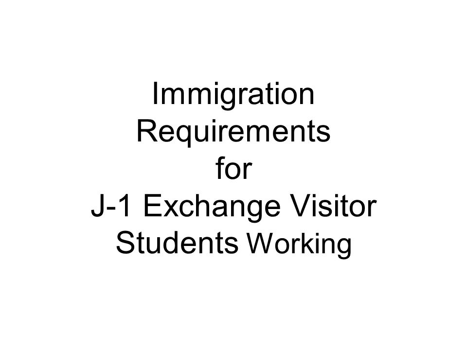 Immigration Requirements for J-1 Exchange Visitor Students Working