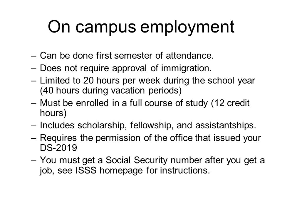 On campus employment –Can be done first semester of attendance.