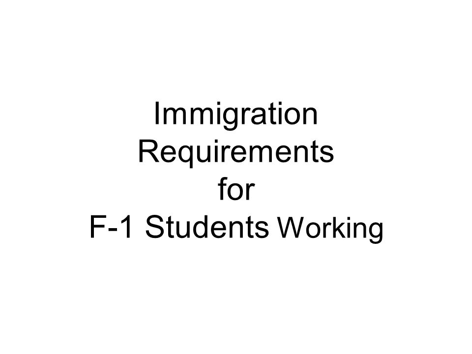 Immigration Requirements for F-1 Students Working