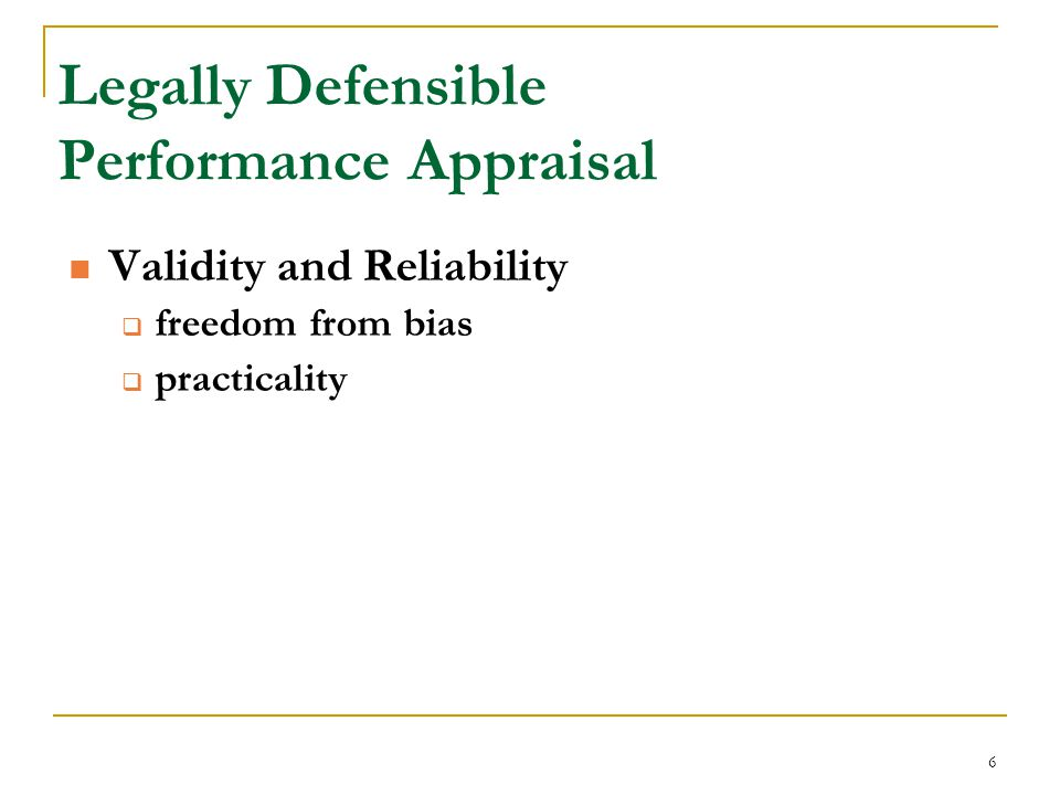 6 Legally Defensible Performance Appraisal Validity and Reliability  freedom from bias  practicality