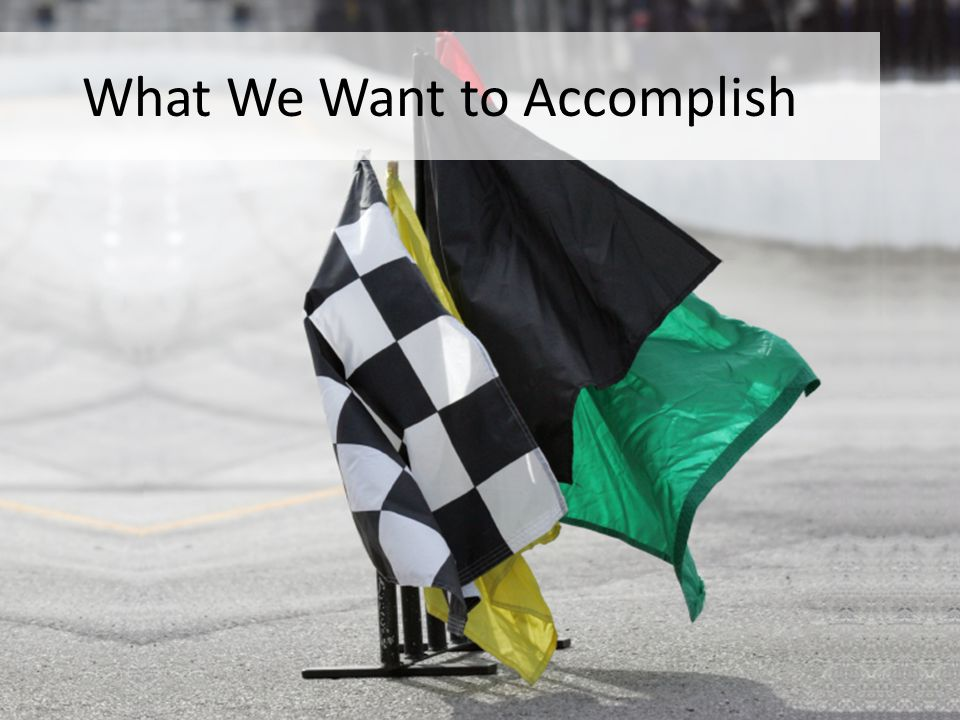 What We Want to Accomplish