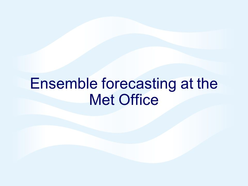 Ensemble forecasting at the Met Office