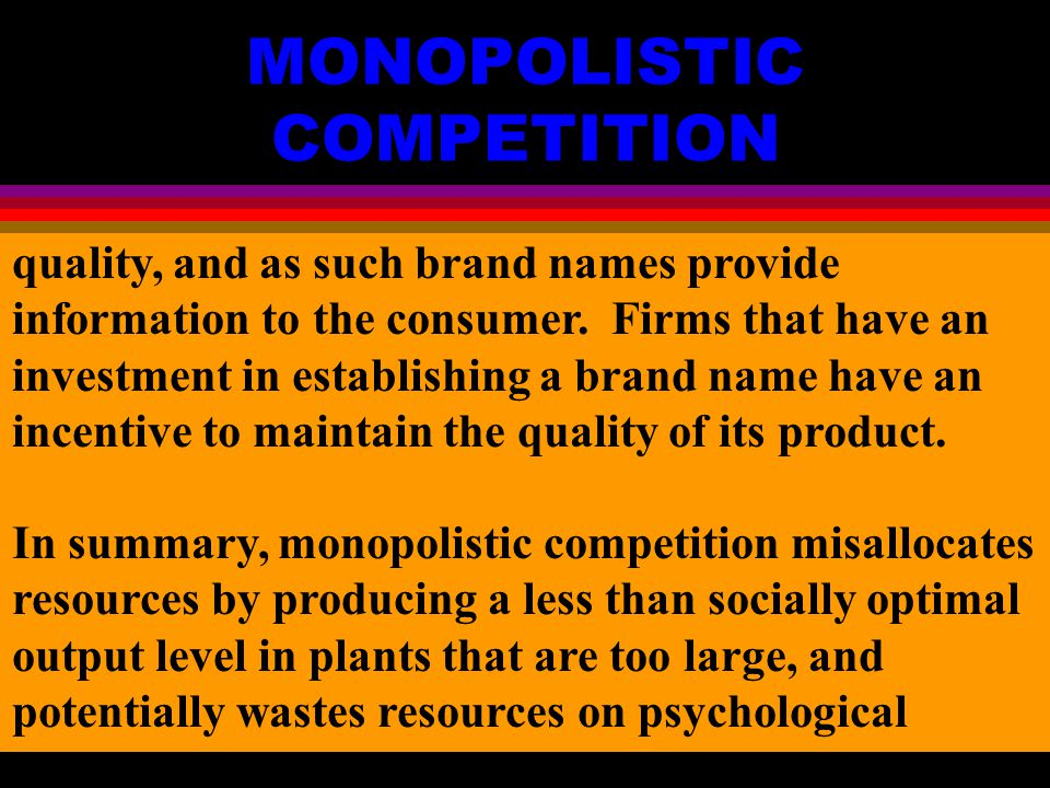 MONOPOLISTIC COMPETITION quality, and as such brand names provide information to the consumer.