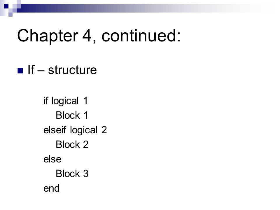 Chapter 4, continued: If – structure if logical 1 Block 1 elseif logical 2 Block 2 else Block 3 end