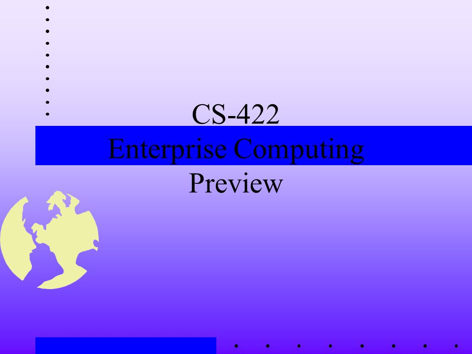 CS-422 Enterprise Computing Preview