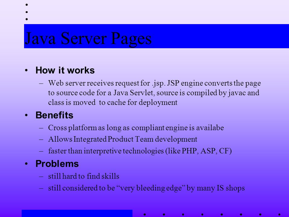 Java Server Pages How it works –Web server receives request for.jsp.