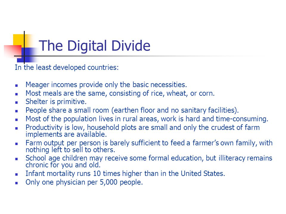 The Digital Divide In the least developed countries: Meager incomes provide only the basic necessities.