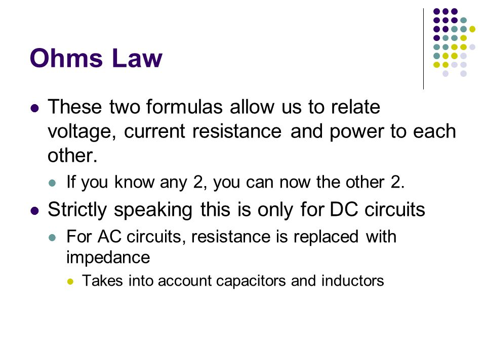 Ohms Law These two formulas allow us to relate voltage, current resistance and power to each other.