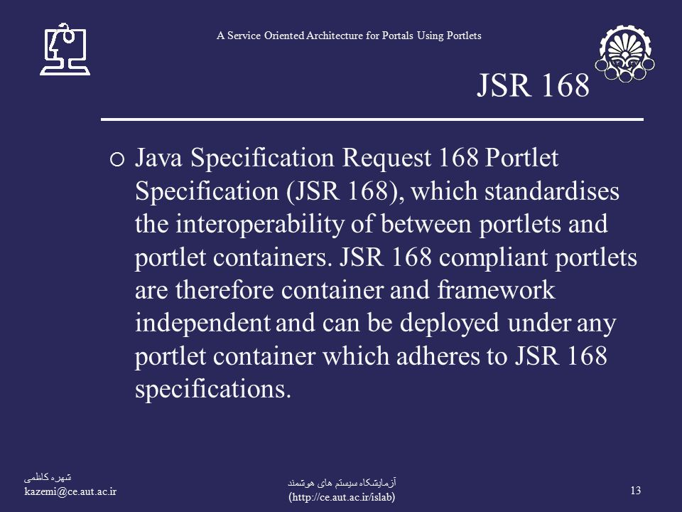 شهره کاظمی 13 آزمايشکاه سيستم های هوشمند (  A Service Oriented Architecture for Portals Using Portlets JSR 168  Java Specification Request 168 Portlet Specification (JSR 168), which standardises the interoperability of between portlets and portlet containers.