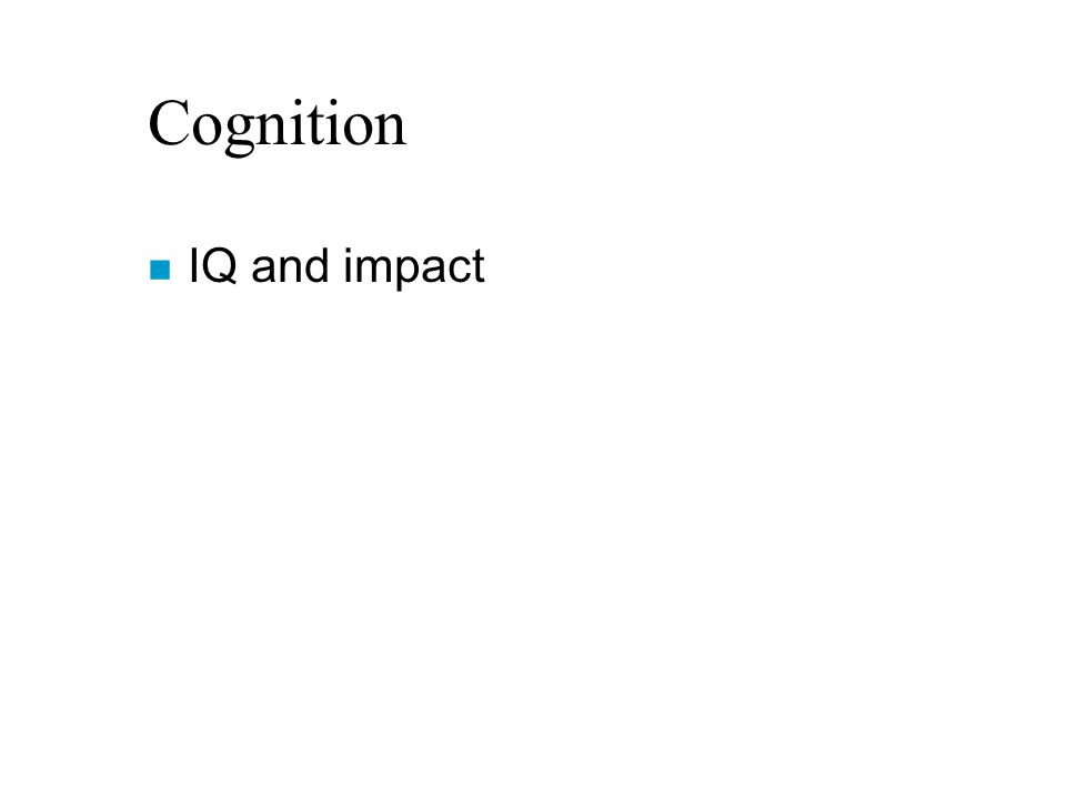 Cognition n IQ and impact