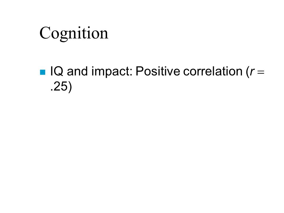 Cognition n IQ and impact: Positive correlation (r .25)