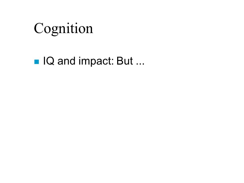 Cognition n IQ and impact: But...