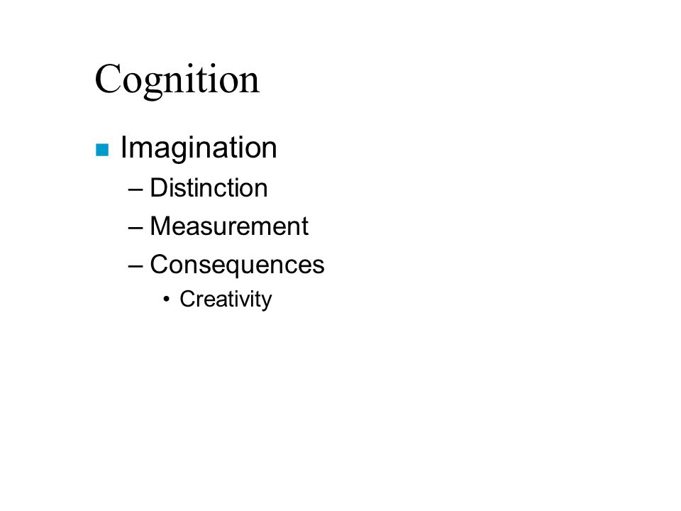 Cognition n Imagination –Distinction –Measurement –Consequences Creativity